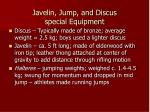 javelin jump and discus special equipment