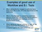 examples of good use of workflow and b i tools