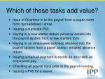 which of these tasks add value