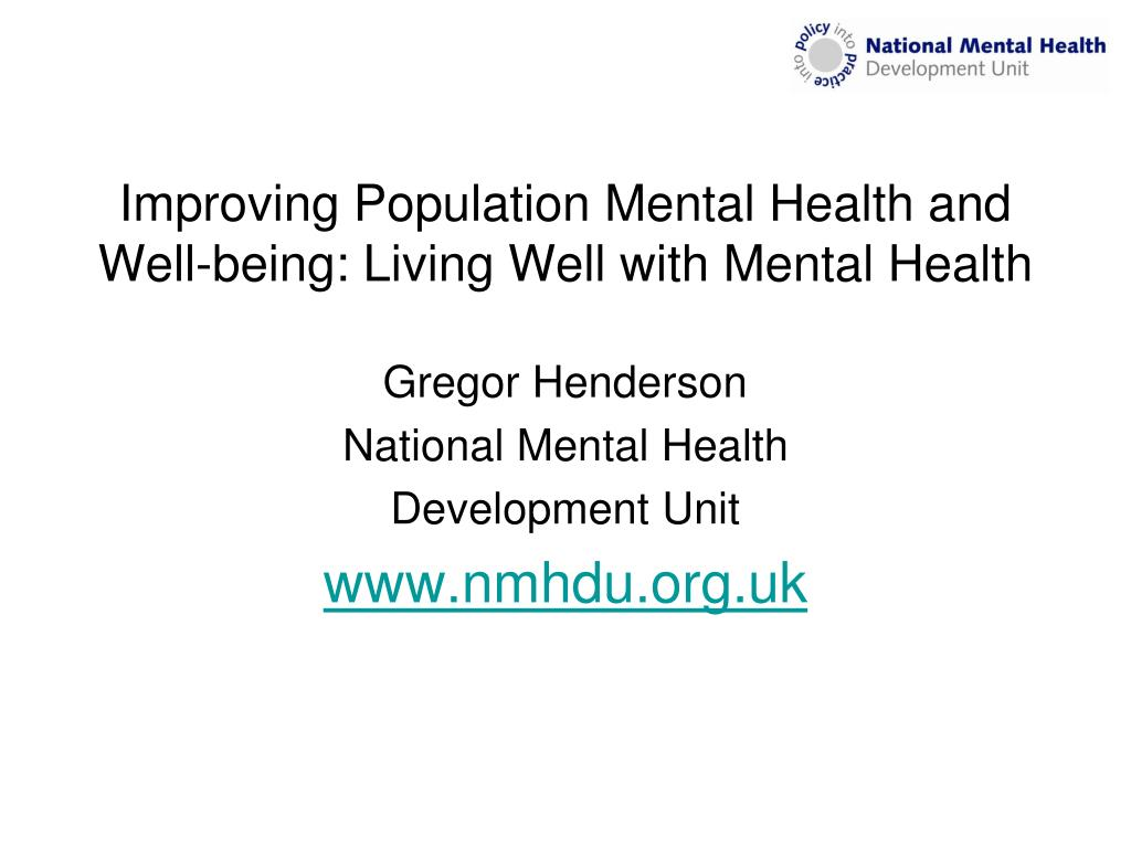 improving population mental health and well being living well with mental health l.