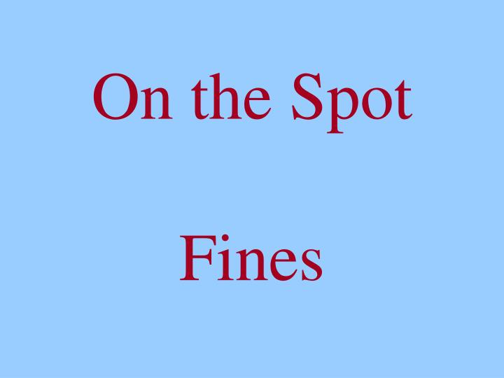 on the spot fines n.