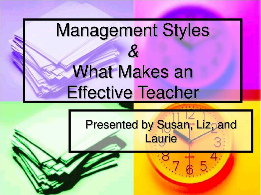 management styles what makes an effective teacher l.