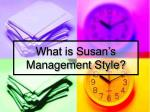 what is susan s management style