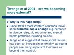 twenge et al 2004 are we becoming more external17