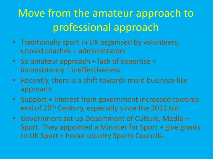 Move from the amateur approach to professional approach