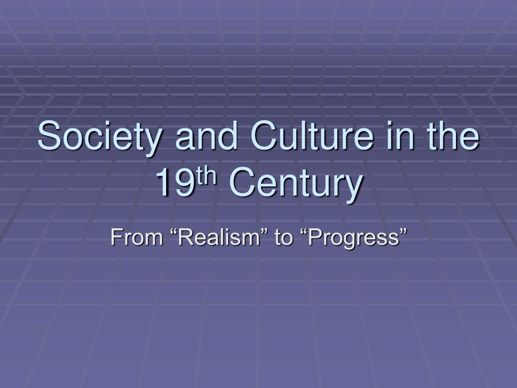 society and culture in the 19 th century l.