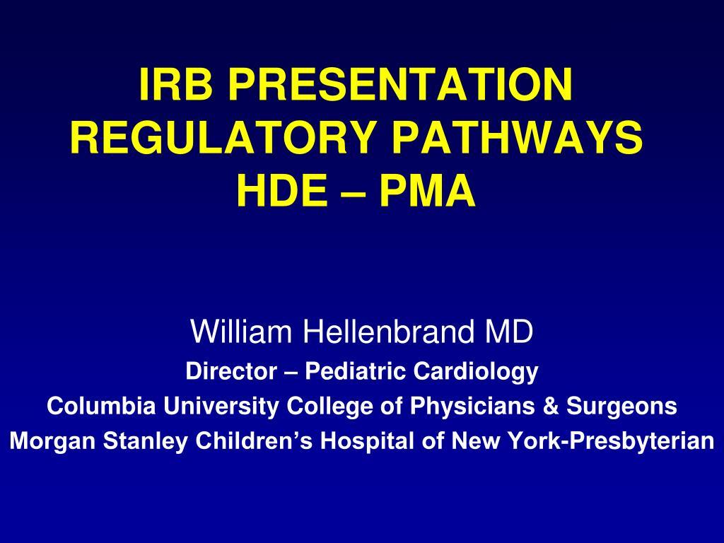 irb presentation regulatory pathways hde pma l.