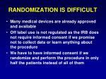 randomization is difficult