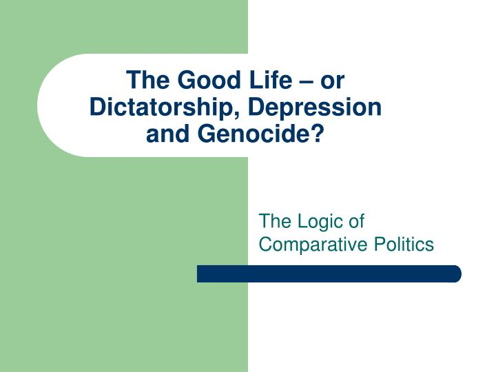 the good life or dictatorship depression and genocide n.