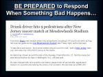 be prepared to respond when something bad happens13