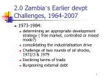 2 0 zambia s earlier devpt challenges 1964 20071