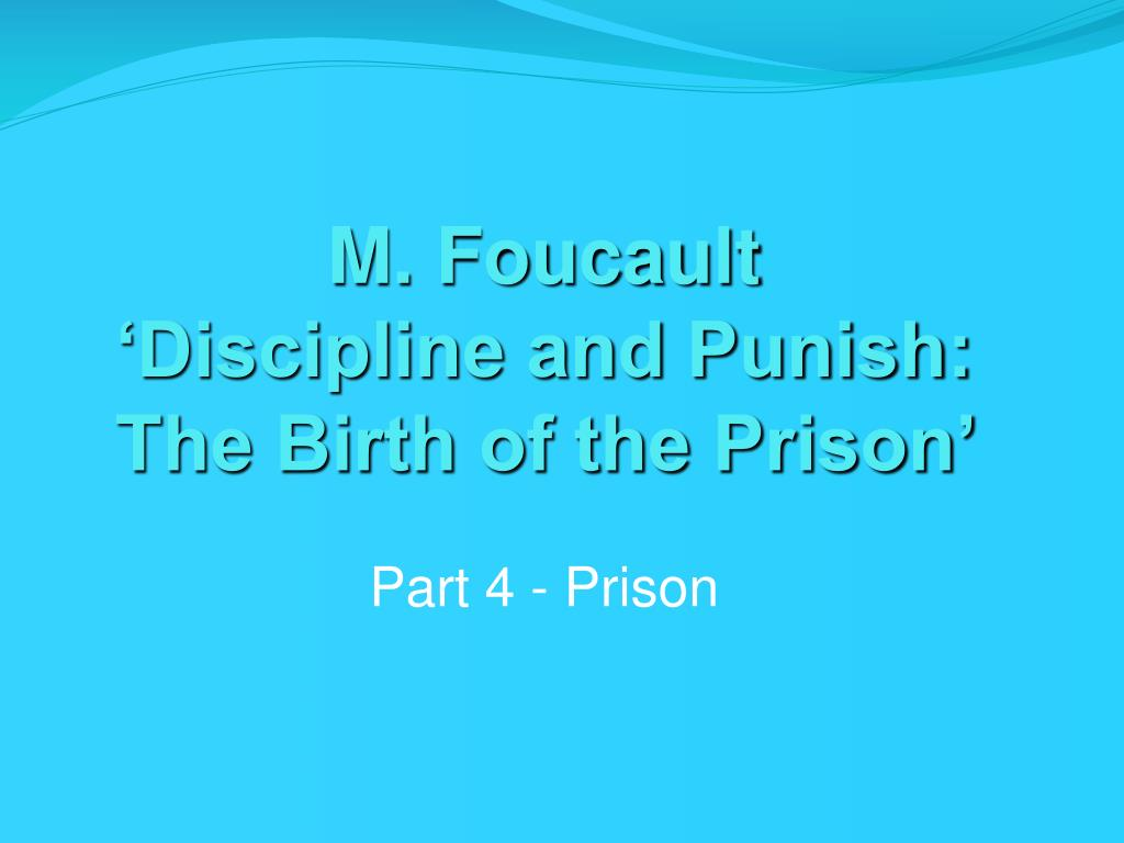 m foucault discipline and punish the birth of the prison l.