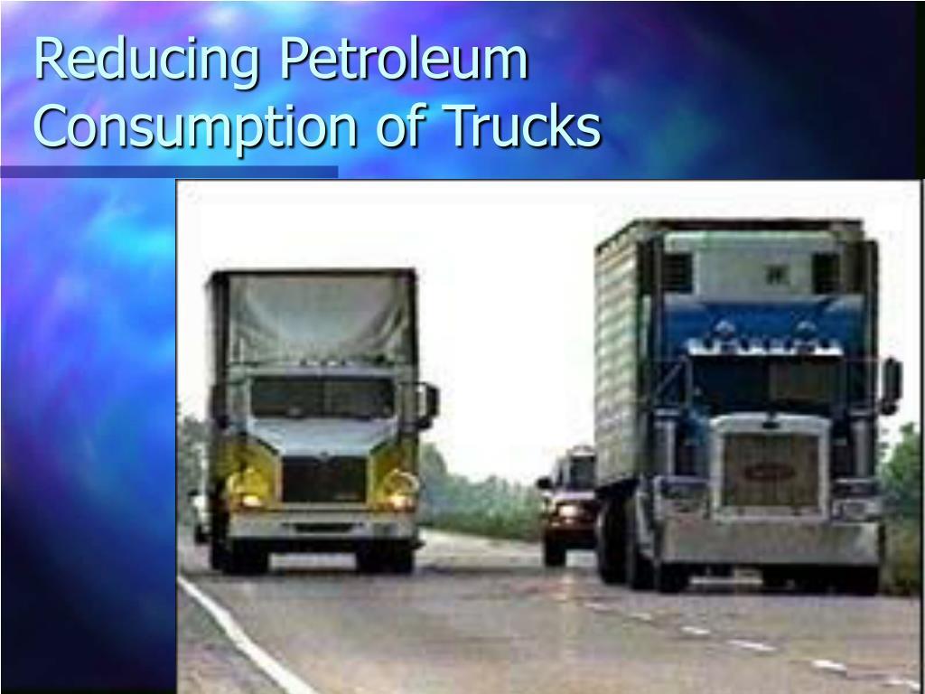 reducing petroleum consumption of trucks l.