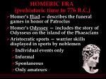 homeric era prehistoric time to 776 b c