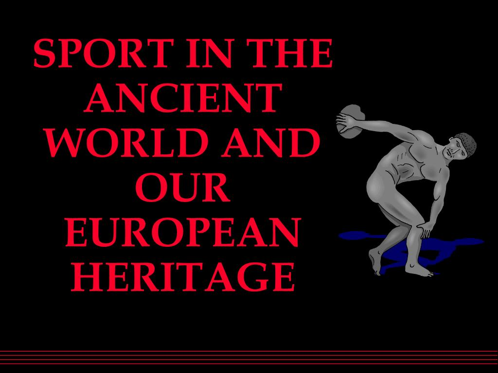 sport in the ancient world and our european heritage l.