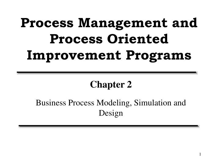process management and process oriented improvement programs n.
