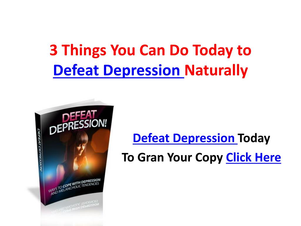 3 things you can do today to defeat depression naturally l.