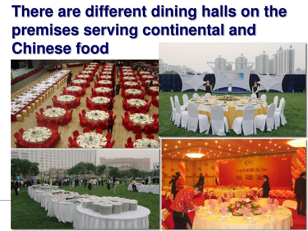 There are different dining halls on the premises serving continental and Chinese food