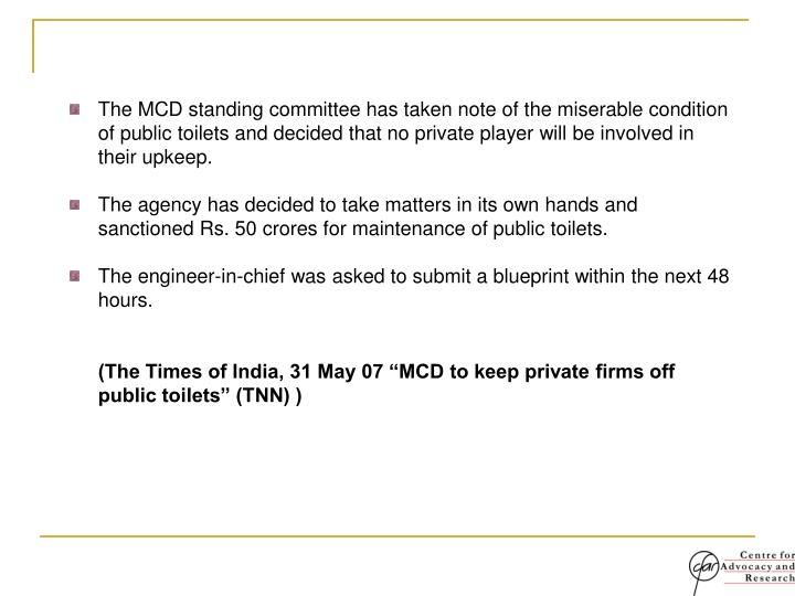 The MCD standing committee has taken note of the miserable condition of public toilets and decided t...
