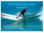 prevention is better than treatment