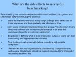 what are the side effects to successful benchmarking