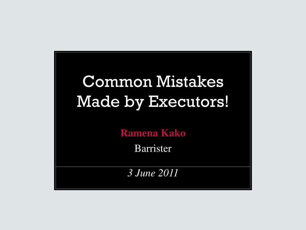common mistakes made by executors l.