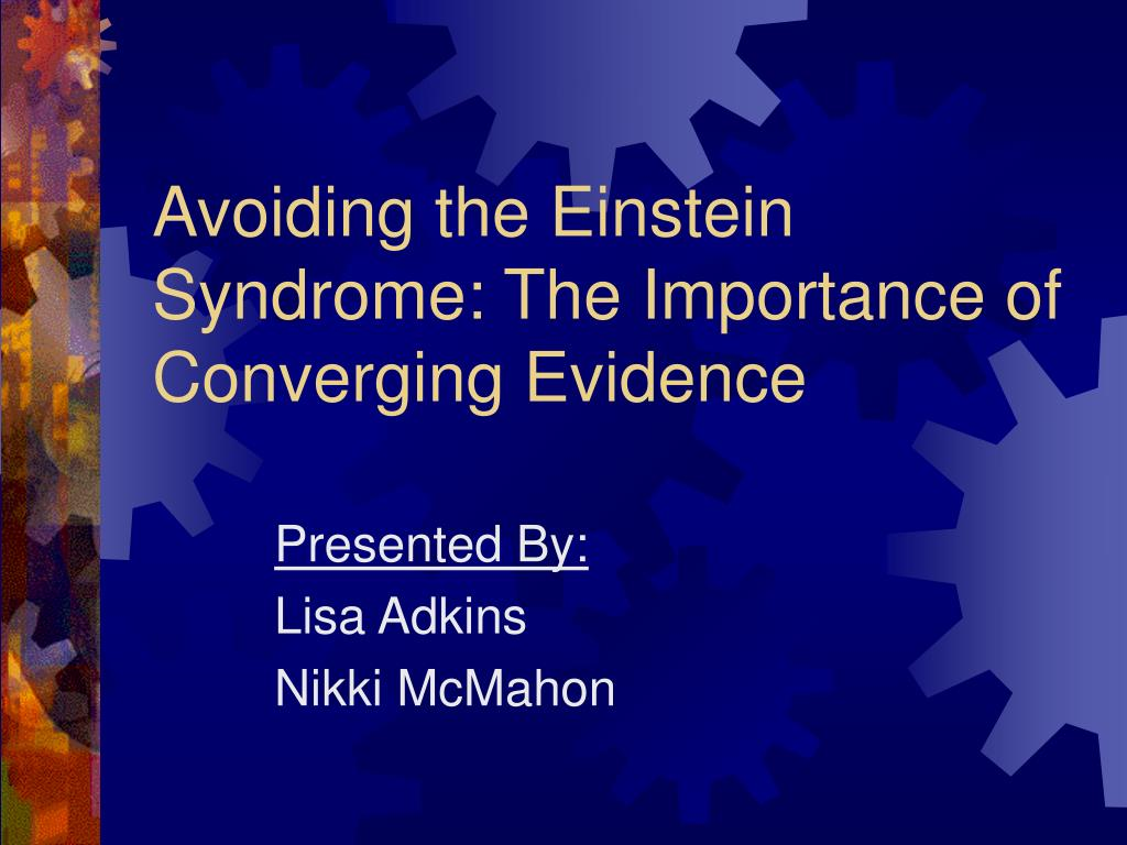 avoiding the einstein syndrome the importance of converging evidence l.