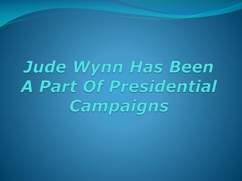 jude wynn has been a part of presidential campaigns l.