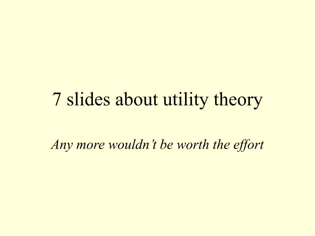 7 slides about utility theory l.