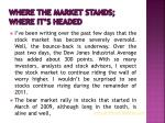 where the market stands where it s headed
