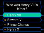who was henry viii s father4