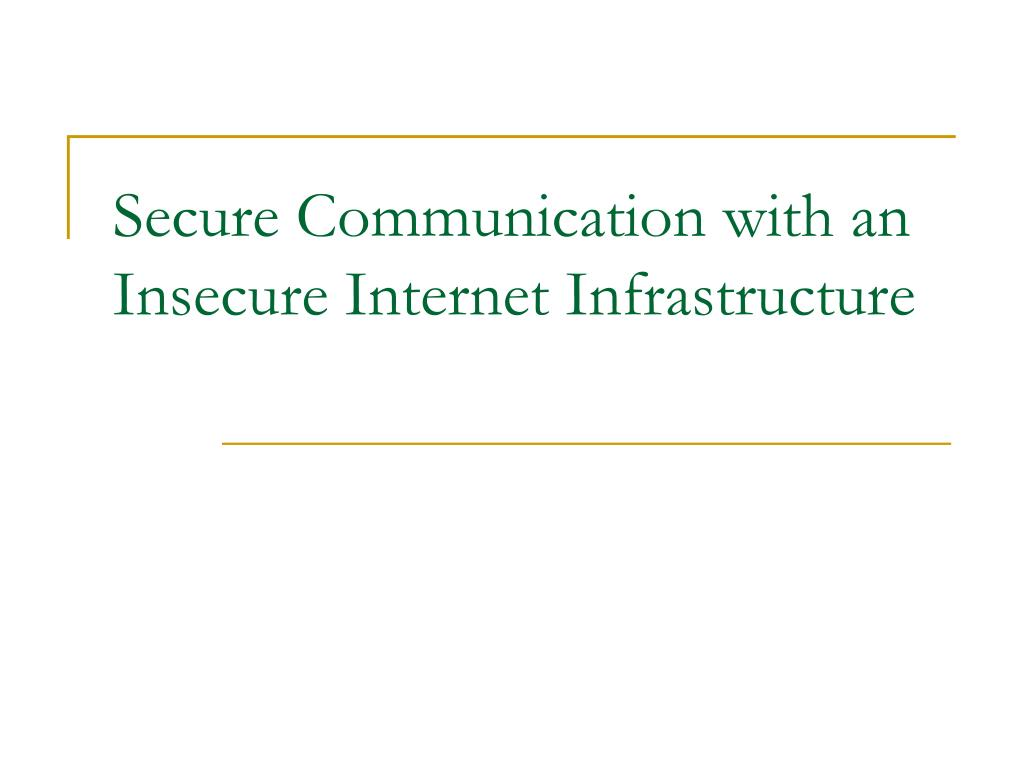 secure communication with an insecure internet infrastructure l.