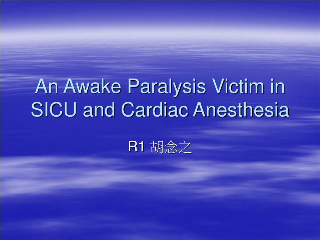 an awake paralysis victim in sicu and cardiac anesthesia l.