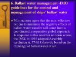 6 ballast water management imo guidelines for the control and management of ships ballast water