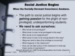 social justice begins when the socially dormant conscience awakens