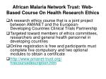 african malaria network trust web based course on health research ethics