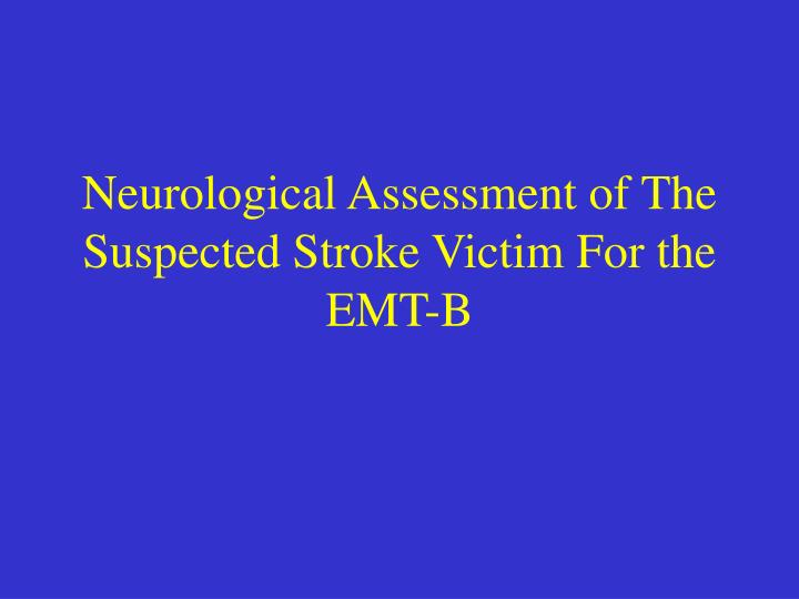 neurological assessment of the suspected stroke victim for the emt b n.