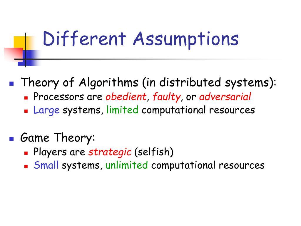 Different Assumptions