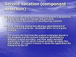 service location component detection