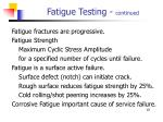 fatigue testing continued