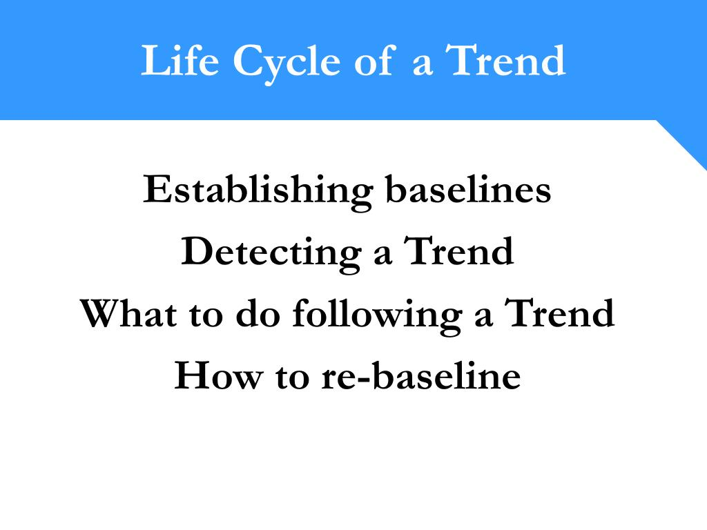 establishing baselines detecting a trend what to do following a trend how to re baseline l.