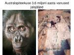 australopiteekuse 3 6 miljoni aasta vanused jalaj ljed