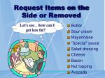 request items on the side or removed