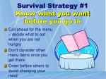 survival strategy 1 know what you want before you go in