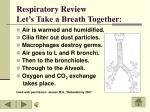 respiratory review let s take a breath together