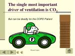the single most important driver of ventilation is co 2