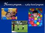 n ursery program a play based program