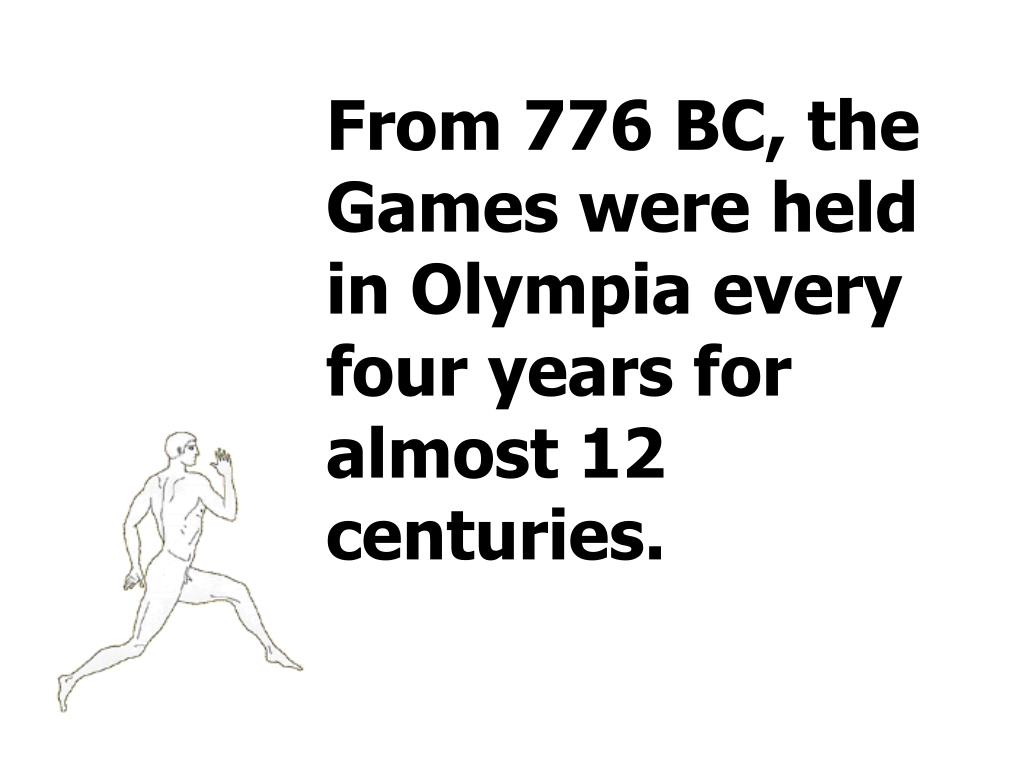 From 776 BC, the Games were held in Olympia every four years for almost 12 centuries.