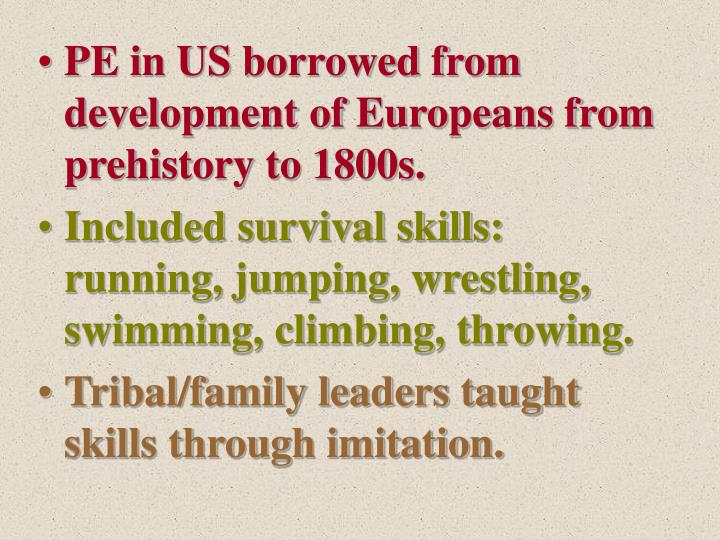 PE in US borrowed from development of Europeans from prehistory to 1800s.