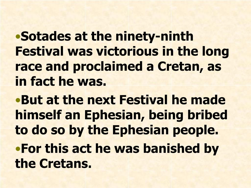 Sotades at the ninety-ninth Festival was victorious in the long race and proclaimed a Cretan, as in fact he was.